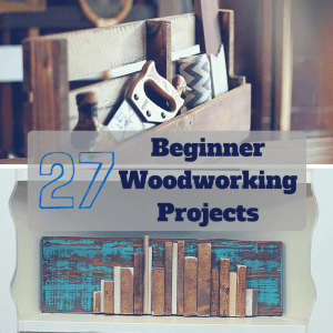 27 easiest woodworking projects for beginners On home woodworking projects beginners