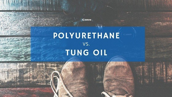 Tung Oil Vs Polyurethane Which One Is Right For Your