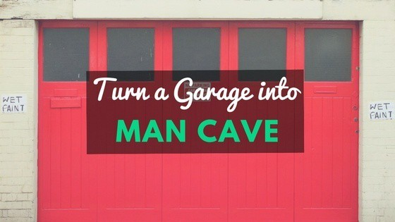 How To Turn A Garage Into A Man Cave Beginning To End