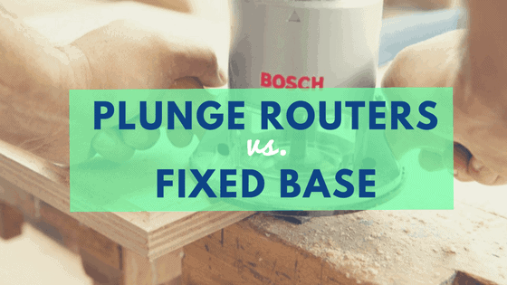 Plunge vs. fixed base router