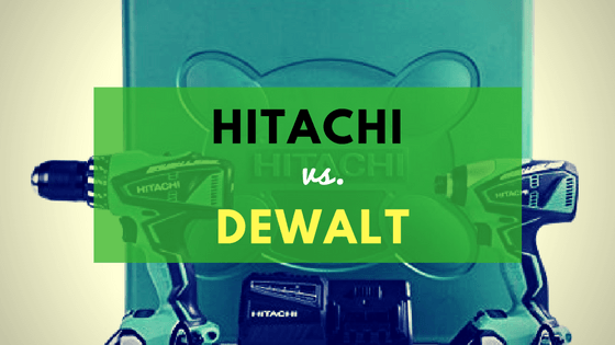 hitachi vs. dewalt