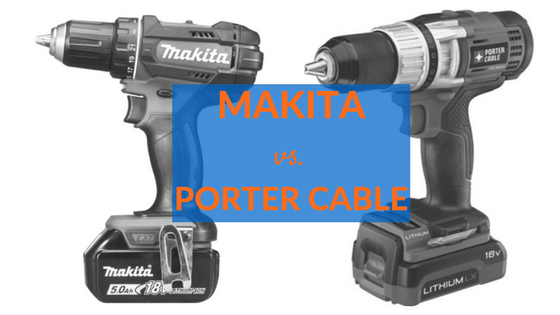 makita vs porter cable