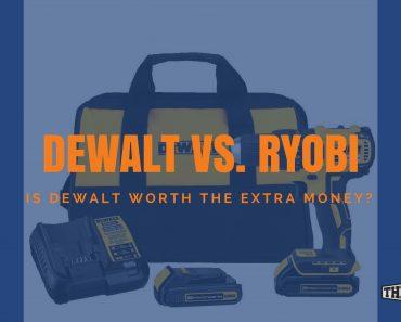 DeWalt vs. Ryobi Power Tools