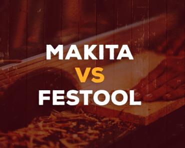 Makita vs. festool
