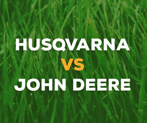 Husqvarna vs  John Deere - Does Husqvarna Stand Up To John Deere?