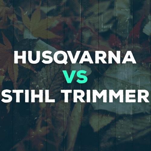 Husqvarna vs. Stihl Trimmers