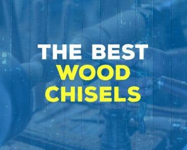 Best wood chisels