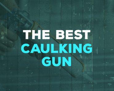 Best Caulking Gun