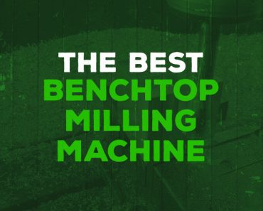 best benchtop milling machine