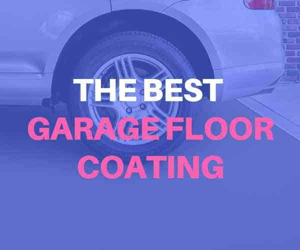 The Best Garage Floor Coating For 2019 Complete Buying