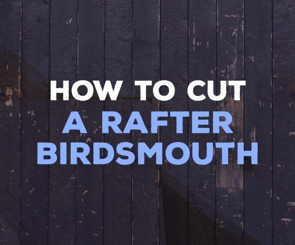 Framing 101 How To Cut A Rafter Birdsmouth Joint