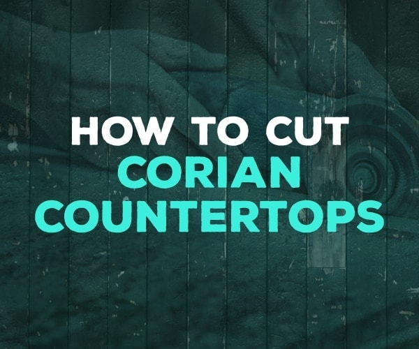 How To Cut Corian Countertops With Just