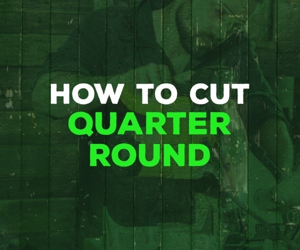 How to Cut Quarter Round for Your Next Try at Trim