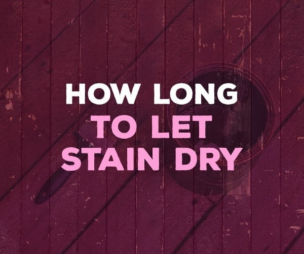 Learn How Long To Let Stain Dry Before Polyurethane