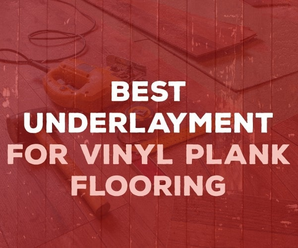 Selecting The Best Underlayment For Vinyl Plank Flooring The Saw Guy