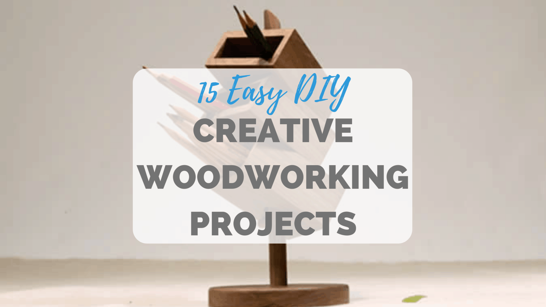 15 Creative Woodworking Ideas