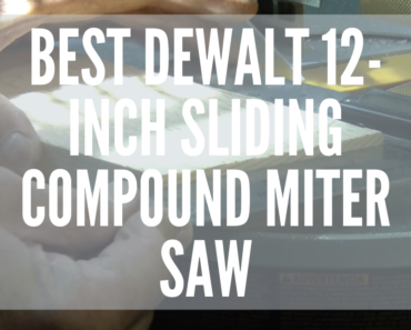 Best DEWALT 12-Inch Sliding Compound Miter Saw
